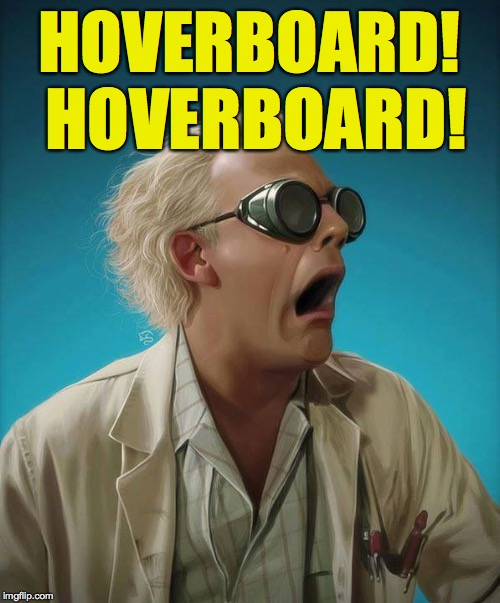doc brown | HOVERBOARD! HOVERBOARD! | image tagged in doc brown | made w/ Imgflip meme maker