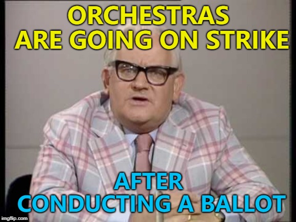 Better take a note of that... :) | ORCHESTRAS ARE GOING ON STRIKE AFTER CONDUCTING A BALLOT | image tagged in ronnie barker news,memes,orchestra,music | made w/ Imgflip meme maker