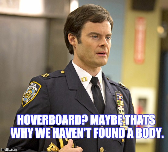 HOVERBOARD? MAYBE THATS WHY WE HAVEN'T FOUND A BODY. | made w/ Imgflip meme maker