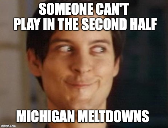 Oh Michigan | SOMEONE CAN'T PLAY IN THE SECOND HALF MICHIGAN MELTDOWNS | image tagged in memes,spiderman peter parker,michigan sucks,michigan state | made w/ Imgflip meme maker
