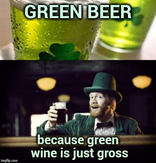 May you arrive in Heaven before the Devil knows you're dead | GREEN BEER because green wine is just gross | image tagged in irishman toasting,green beer,happy holidays,st patricks day,green,x x everywhere | made w/ Imgflip meme maker