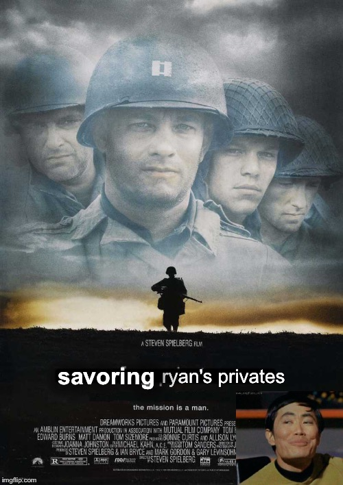 being at war does things to you... I guess... | ___ ryan's privates savoring | image tagged in saving private ryan,oh my,delicious,i love the taste of privates in the morning | made w/ Imgflip meme maker