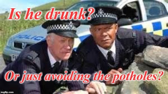 The Traffic Cop's Dilemma | Is he drunk? Or just avoiding the potholes? | image tagged in last of the summer wine,cop,potholes | made w/ Imgflip meme maker