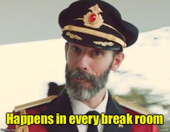 Captain Obvious | Happens in every break room | image tagged in captain obvious | made w/ Imgflip meme maker