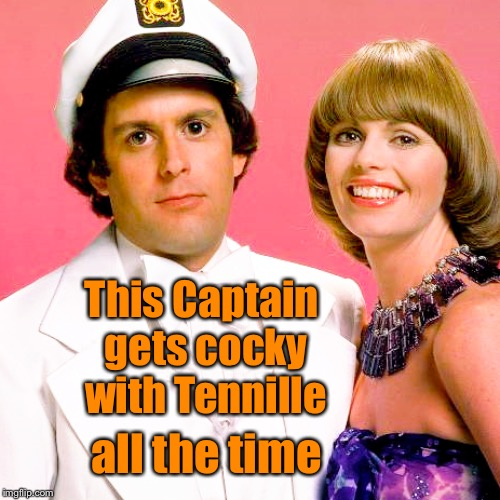 This Captain gets cocky with Tennille all the time | made w/ Imgflip meme maker