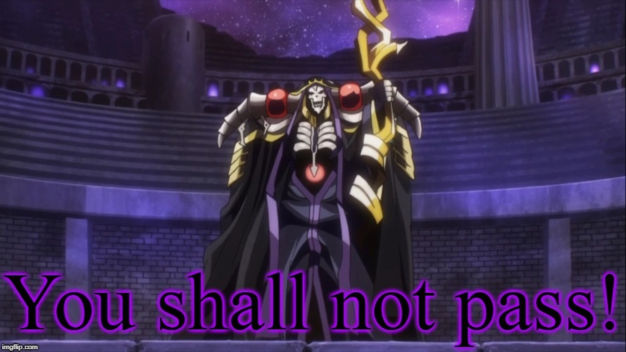 Ainz Ooal Gown shall not let you pass! | image tagged in the lord of the rings,gandalf,gandalf you shall not pass,overlord,anime,anime meme | made w/ Imgflip meme maker