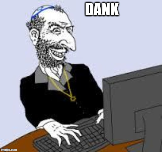 DANK | image tagged in jew godtroll | made w/ Imgflip meme maker