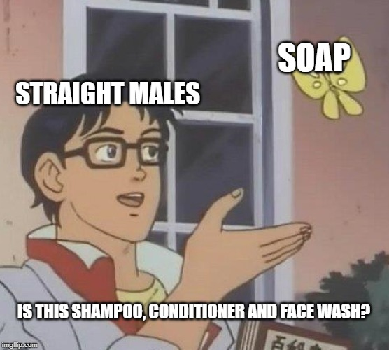 Is This A Pigeon | STRAIGHT MALES SOAP IS THIS SHAMPOO, CONDITIONER AND FACE WASH? | image tagged in memes,is this a pigeon,homosexual,skin,fashion | made w/ Imgflip meme maker