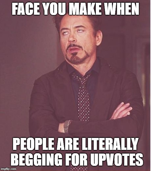 Face You Make Robert Downey Jr | FACE YOU MAKE WHEN PEOPLE ARE LITERALLY BEGGING FOR UPVOTES | image tagged in memes,face you make robert downey jr | made w/ Imgflip meme maker