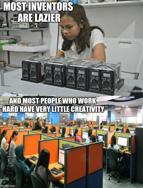 Filipino Inventor Versus Filipinos | MOST INVENTORS ARE LAZIER AND MOST PEOPLE WHO WORK HARD HAVE VERY LITTLE CREATIVITY | image tagged in filipino inventor versus filipinos | made w/ Imgflip meme maker