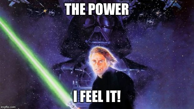 Return Of The Jedi | THE POWER I FEEL IT! | image tagged in return of the jedi | made w/ Imgflip meme maker