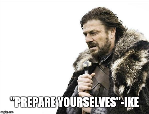 "Brace Yourselves X is Coming Meme | ""PREPARE YOURSELVES""-IKE 