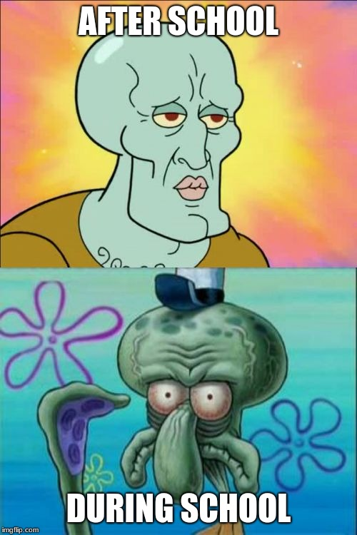 yeet |  AFTER SCHOOL; DURING SCHOOL | image tagged in memes,squidward | made w/ Imgflip meme maker