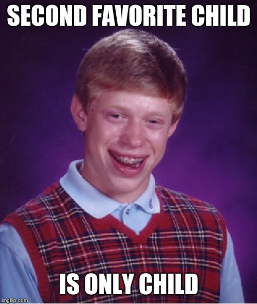 F in the chat for Brian? | SECOND FAVORITE CHILD IS ONLY CHILD | image tagged in memes,bad luck brian,sad,f,funny memes,relatable | made w/ Imgflip meme maker