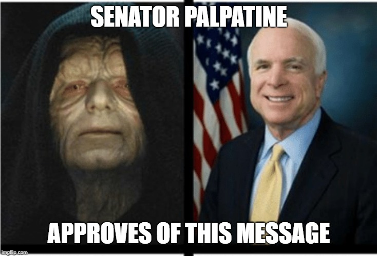 SENATOR PALPATINE APPROVES OF THIS MESSAGE | image tagged in mccain is darth sidious | made w/ Imgflip meme maker