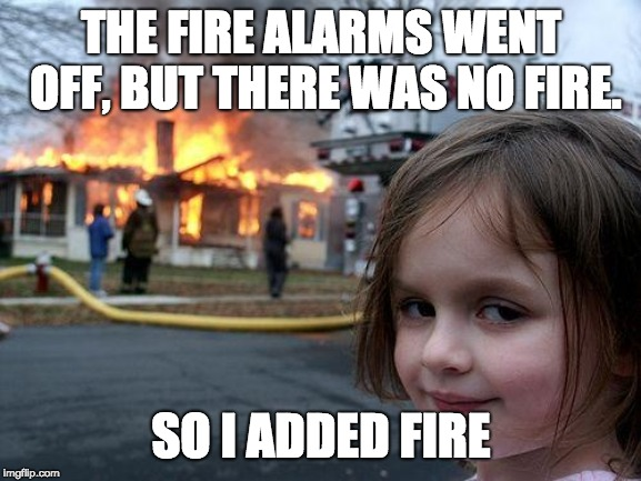 Thanks Elon for the flamethrower | THE FIRE ALARMS WENT OFF, BUT THERE WAS NO FIRE. SO I ADDED FIRE | image tagged in memes,disaster girl,fire | made w/ Imgflip meme maker