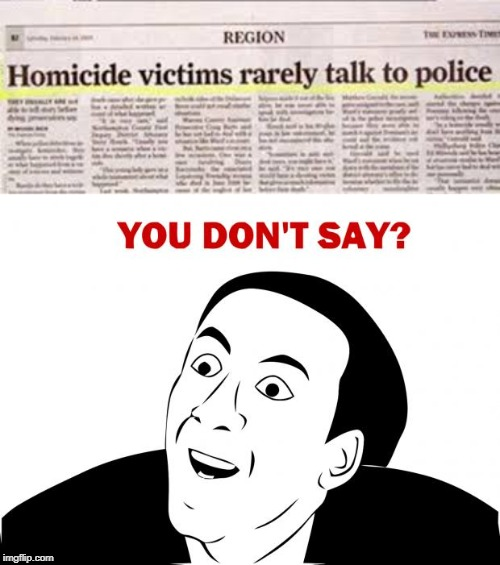 Police are left with 3 witnesses, all dead. | image tagged in memes,you don't say,headlines,stupid,funny | made w/ Imgflip meme maker