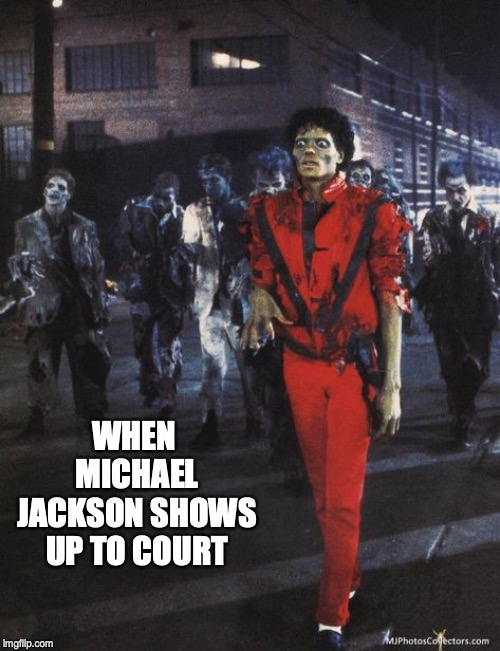 WHEN MICHAEL JACKSON SHOWS UP TO COURT | image tagged in michael jackson,criminal | made w/ Imgflip meme maker