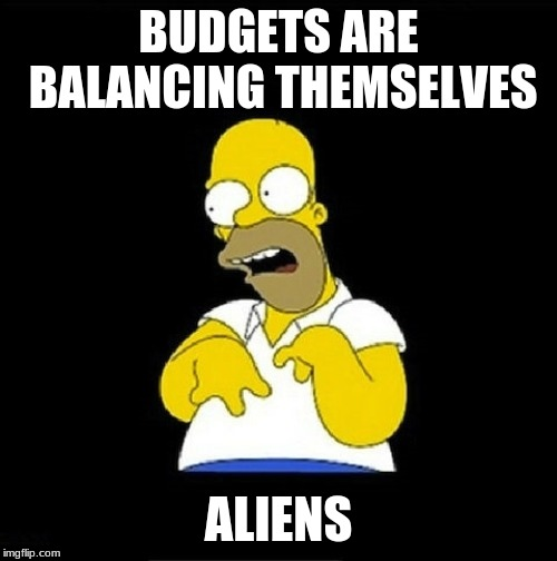 Homer Simpson Retarded |  BUDGETS ARE BALANCING THEMSELVES; ALIENS | image tagged in homer simpson retarded | made w/ Imgflip meme maker