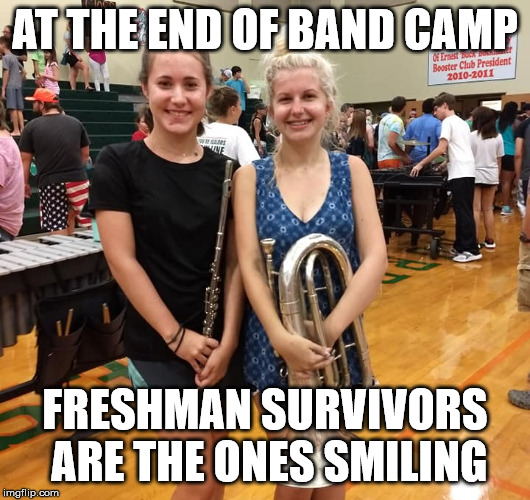 AT THE END OF BAND CAMP; FRESHMAN SURVIVORS ARE THE ONES SMILING | image tagged in marching band,band camp | made w/ Imgflip meme maker