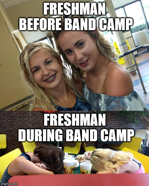 FRESHMAN BEFORE BAND CAMP; FRESHMAN DURING BAND CAMP | image tagged in marching band,band camp | made w/ Imgflip meme maker
