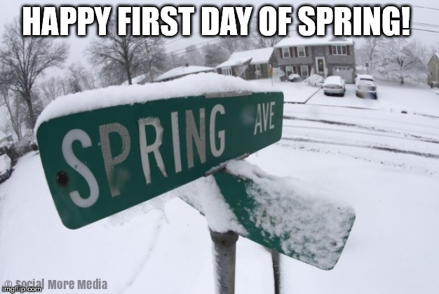 First Day of Spring in Canada  |  HAPPY FIRST DAY OF SPRING! | image tagged in orillia,canada,spring,first day of spring,social more media,snow | made w/ Imgflip meme maker