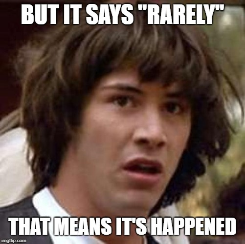 "Conspiracy Keanu Meme | BUT IT SAYS ""RARELY"" THAT MEANS IT'S HAPPENED 