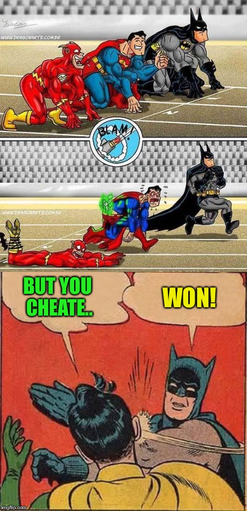 Speed is no match for intelligence  | BUT YOU CHEATE.. WON! | image tagged in batman slapping robin,video games,superheroes,racing,batman vs superman,the flash | made w/ Imgflip meme maker