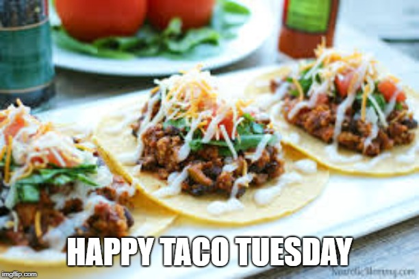 Taco Tuesday | HAPPY TACO TUESDAY | image tagged in taco tuesday | made w/ Imgflip meme maker
