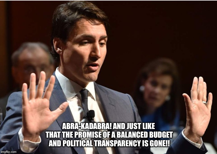 Trudeau magic | ABRA-KADABRA! AND JUST LIKE THAT THE PROMISE OF A BALANCED BUDGET AND POLITICAL TRANSPARENCY IS GONE!! | image tagged in justin trudeau,trudeau,canadian politics,budget | made w/ Imgflip meme maker
