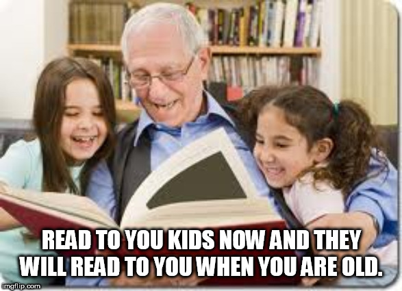 Storytelling Grandpa | READ TO YOU KIDS NOW AND THEY WILL READ TO YOU WHEN YOU ARE OLD. | image tagged in memes,storytelling grandpa | made w/ Imgflip meme maker