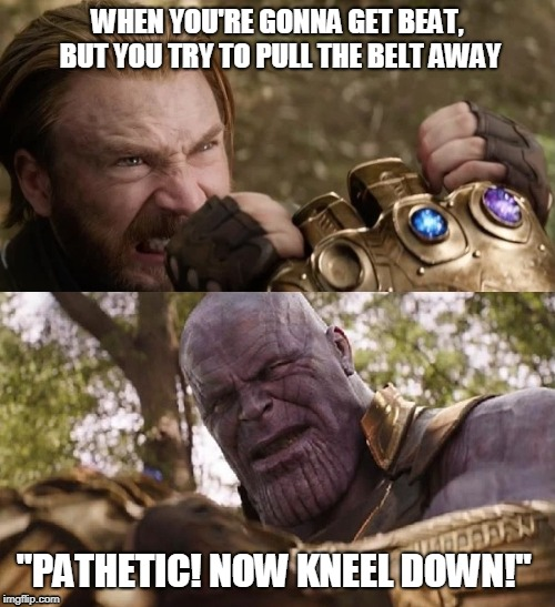 "Thano's Wrath | WHEN YOU'RE GONNA GET BEAT, BUT YOU TRY TO PULL THE BELT AWAY ""PATHETIC! NOW KNEEL DOWN!"" 