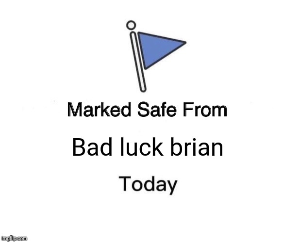 Marked Safe From | Bad luck brian | image tagged in memes,marked safe from | made w/ Imgflip meme maker