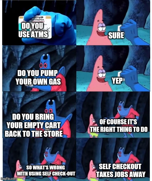 patrick not my wallet | DO YOU PUMP YOUR OWN GAS DO YOU BRING YOUR EMPTY CART BACK TO THE STORE SURE OF COURSE IT'S THE RIGHT THING TO DO YEP SELF CHECKOUT TAKES JO | image tagged in patrick not my wallet,retail | made w/ Imgflip meme maker