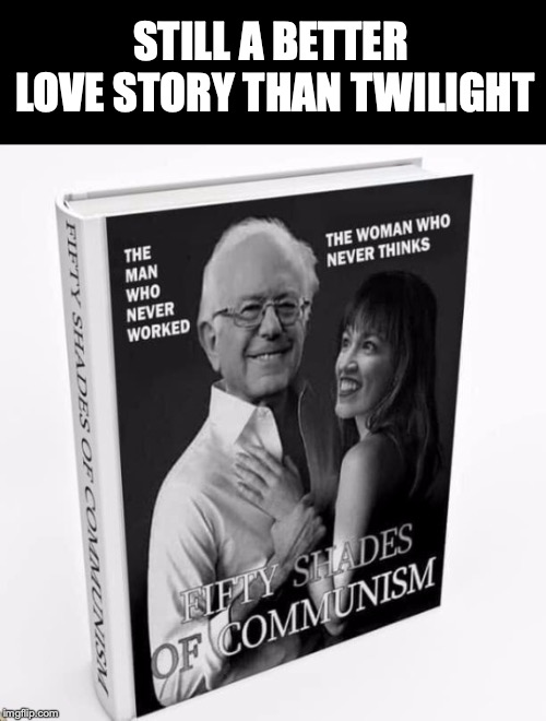Soul Mates |  STILL A BETTER LOVE STORY THAN TWILIGHT | image tagged in bernie sanders,ocasio-cortez,leftists,communism | made w/ Imgflip meme maker