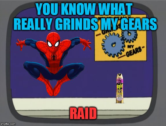 You know what really grinds my gears  |  YOU KNOW WHAT REALLY GRINDS MY GEARS; RAID | image tagged in you know what really grinds my gears blank,spiderman,raid | made w/ Imgflip meme maker
