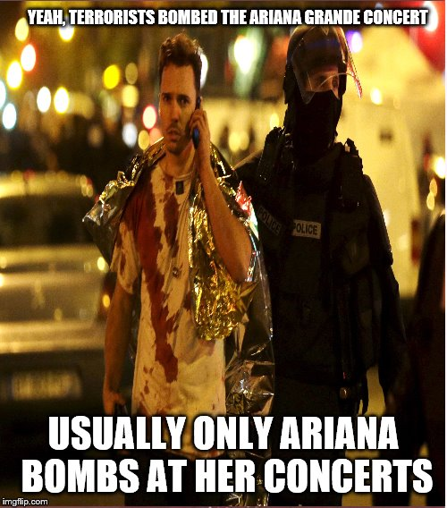 Ariana Grande Bombs | YEAH, TERRORISTS BOMBED THE ARIANA GRANDE CONCERT USUALLY ONLY ARIANA BOMBS AT HER CONCERTS | image tagged in ariana grande | made w/ Imgflip meme maker