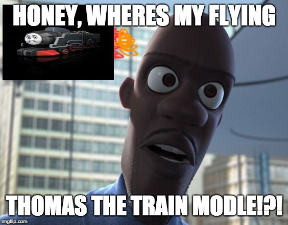 flying thomas | HONEY, WHERES MY FLYING THOMAS THE TRAIN MODLE!?! | image tagged in where is my supersuit,thomas the tank engine,memes | made w/ Imgflip meme maker