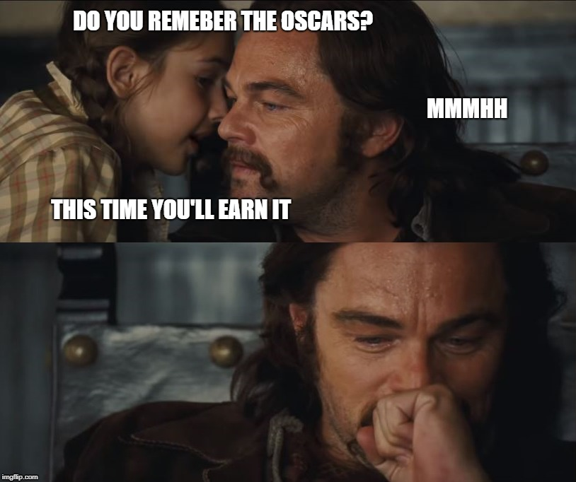 Once upon a time at the oscars | DO YOU REMEBER THE OSCARS? MMMHH THIS TIME YOU'LL EARN IT | image tagged in leonardo dicaprio,quentin tarantino,oscars | made w/ Imgflip meme maker