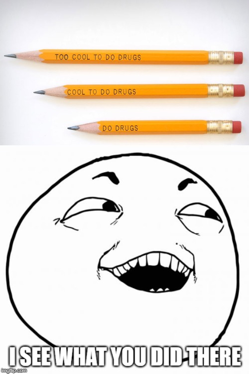 Pencil meme created on 3/20/2019 | image tagged in funny memes,i see what you did there,drugs,pencils,lol so funny | made w/ Imgflip meme maker