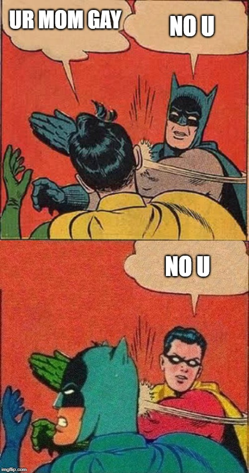 Batman Slapping Robin meme created on 3/20/2019 | UR MOM GAY NO U NO U | image tagged in memes,batman slapping robin,robin slaps batman,no u,payback,revenge | made w/ Imgflip meme maker