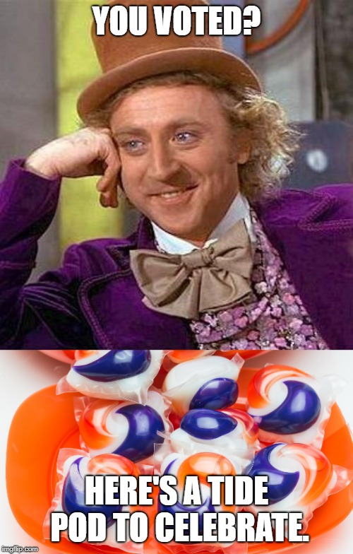 A vision of the future if we lower the voting age. | YOU VOTED? HERE'S A TIDE POD TO CELEBRATE. | image tagged in memes,creepy condescending wonka,voting age,tide pod challenge | made w/ Imgflip meme maker