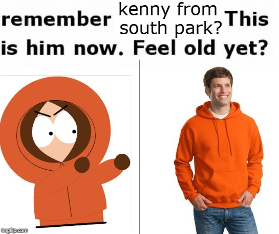 Kenny's Grown up | kenny from south park? | image tagged in kenny,south park,feel old yet | made w/ Imgflip meme maker