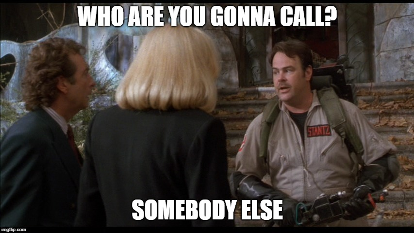 Casper | WHO ARE YOU GONNA CALL? SOMEBODY ELSE | image tagged in casper,dan aykroyd - ghostbusters | made w/ Imgflip meme maker