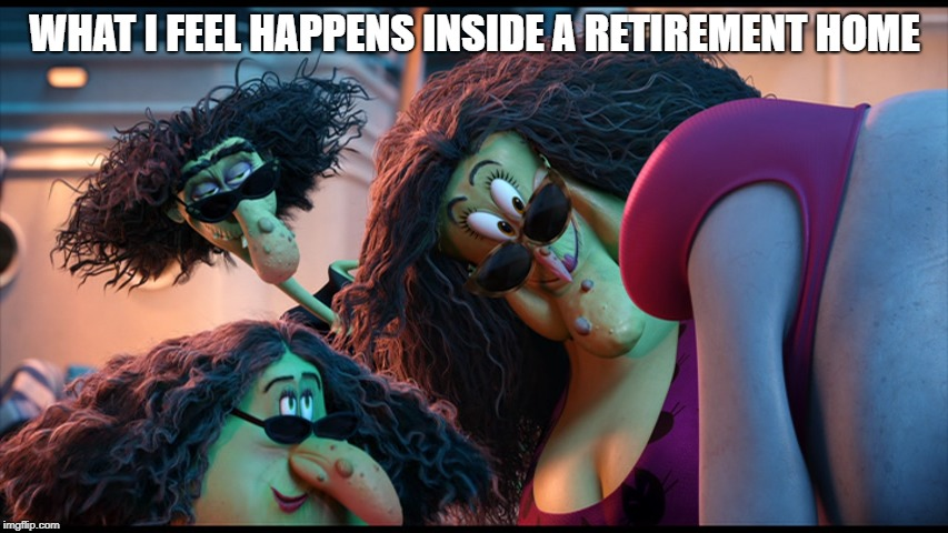 Retirement | WHAT I FEEL HAPPENS INSIDE A RETIREMENT HOME | image tagged in humor | made w/ Imgflip meme maker