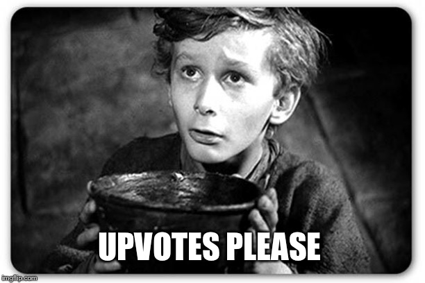 Beggar | UPVOTES PLEASE | image tagged in beggar | made w/ Imgflip meme maker