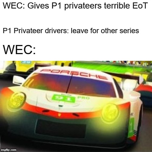 Surprised Pikachu |  WEC: Gives P1 privateers terrible EoT; P1 Privateer drivers: leave for other series; WEC: | image tagged in memes,surprised pikachu | made w/ Imgflip meme maker