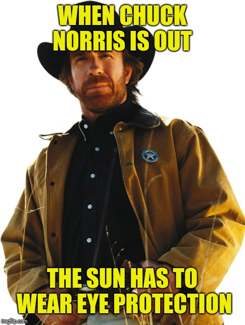 Maybe being a star has something to do with it? | WHEN CHUCK NORRIS IS OUT THE SUN HAS TO WEAR EYE PROTECTION | image tagged in chuck norris,solar power,memes,philosoraptor,oh yeah,charles | made w/ Imgflip meme maker