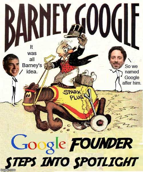 Page & Brin Come Clean. Name Barney Google as True Founder | It was all Barney's idea. So we named Google after him. / / | image tagged in vince vance,larry page,google,sergy brin,barney google | made w/ Imgflip meme maker