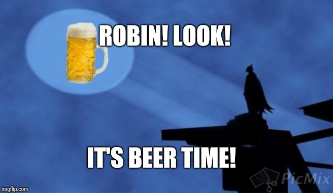 IT'S BEER TIME! ROBIN! LOOK! | made w/ Imgflip meme maker